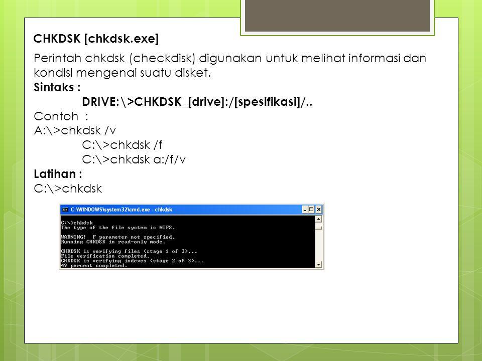 CHKDSK [chkdsk.exe] Perintah chkdsk (checkdisk) digunakan untuk melihat informasi dan kondisi mengenai suatu disket.